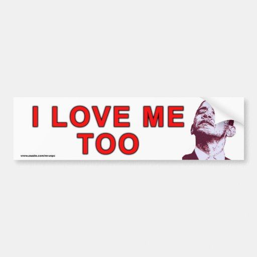 "anti Obama ""I Love Me Too"" sticker Bumper Stickers"