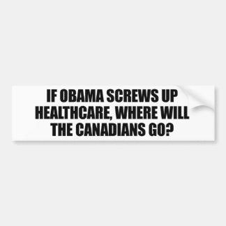 Anti-Obama - If Obama screws up healthcare Bumper Stickers