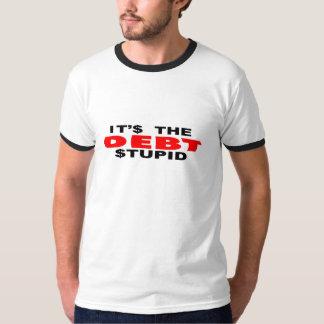"""anti Obama """"It's The Debt Stupid"""" bumper sticker Tee Shirt"""