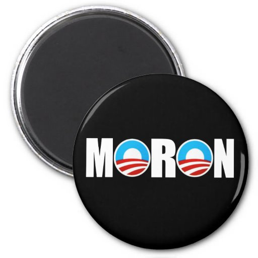 Anti Obama moron insult Fridge Magnet