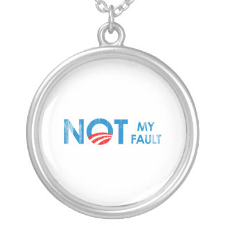 ANTI-OBAMA - NOT MY FAULT- Faded.png Necklace
