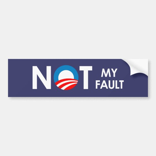 Anti-Obama - Not my fault white Bumper Sticker