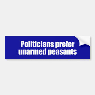 ANTI-OBAMA- Politicians prefer unarmed Presidents  Bumper Sticker