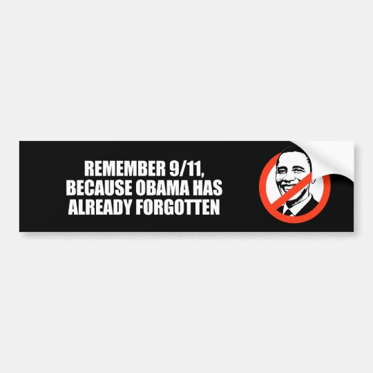 ANTI-OBAMA- REMEMBER 911 BECAUSE OBAMA HAS FORGOTT BUMPER STICKER