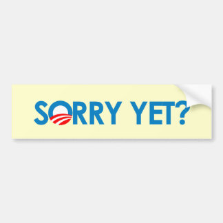 Anti-Obama - Sorry Yet Bumper Sticker