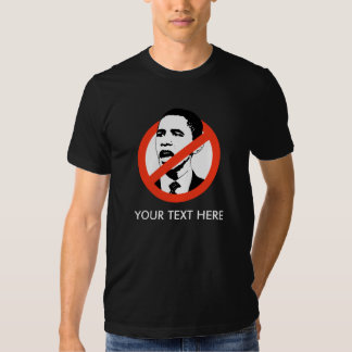ANTI-OBAMA T-SHIRT, YOUR TEXT HERE SHIRT
