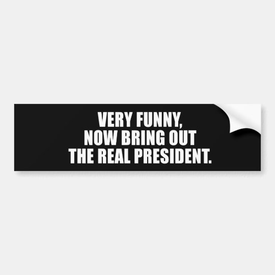 ANTI-OBAMA- Very funny, now bring out the real pre Bumper Sticker