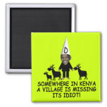 Anti Obama,village idiot Square Magnet