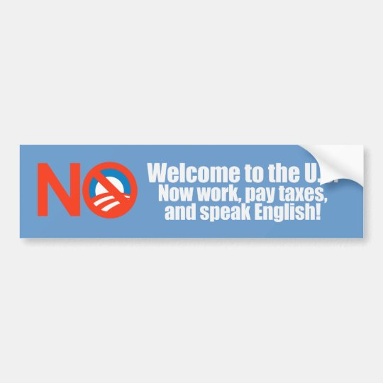 Anti-Obama - Welcome now pay taxes Bumpersticker Bumper Sticker