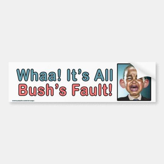 "anti Obama ""Whaa It's Bush's Fault"" Sticker"