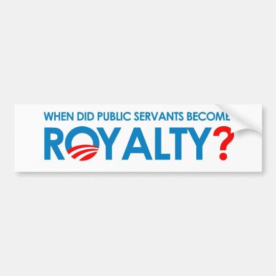 Anti-Obama - WHEN DID PUBLIC SERVANTS BECOME ROYAL Bumper Sticker