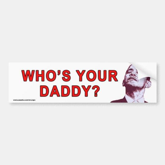 """anti Obama """"Who's Your Daddy?"""" Sticker"""