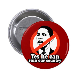 ANTI-OBAMA / YES HE CAN RUIN OUR COUNTRY 6 CM ROUND BADGE