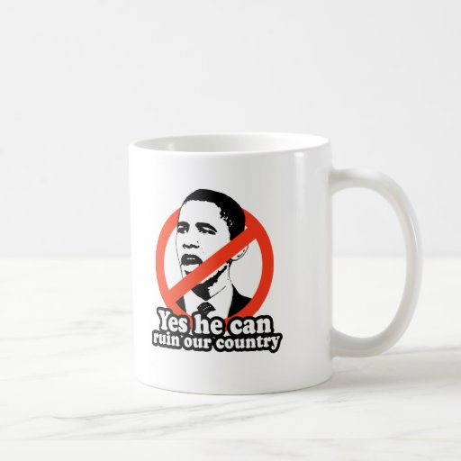 ANTI-OBAMA / YES HE CAN RUIN OUR COUNTRY COFFEE MUG