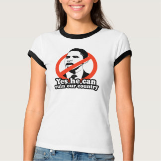 ANTI-OBAMA / YES HE CAN RUIN OUR COUNTRY T-Shirt