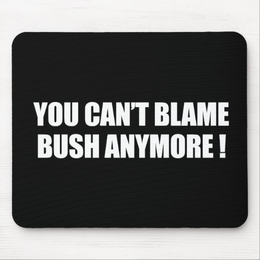 Anti-Obama - you can't blame bush anymore Mouse Pads