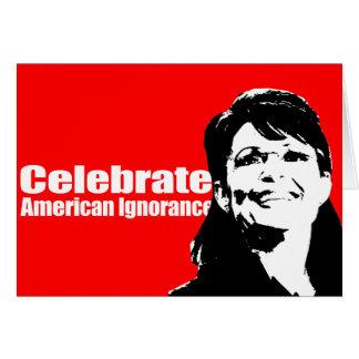 ANTI-PALIN - Celebrate American Ignorance Card