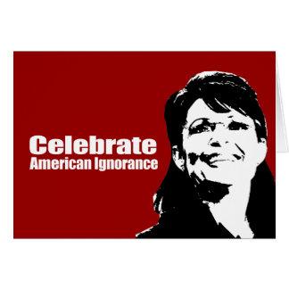 ANTI-PALIN - Celebrate American Ignorance Greeting Card