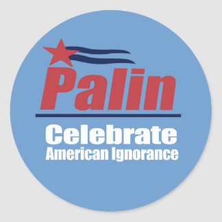 ANTI-PALIN - Celebrate American Ignorance Round Sticker