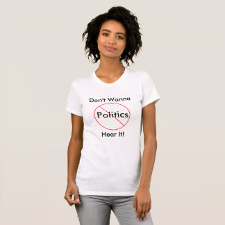 Anti Politics, Don't Wanna Hear It, Funny Shirt
