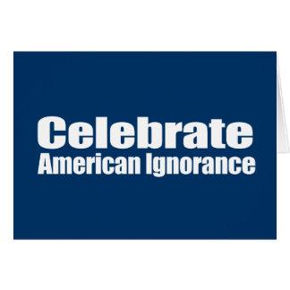 Anti-Republican - Celebrate American Ignorance Greeting Card