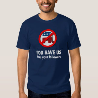 Anti-Republican - God save us from your followers T-shirt