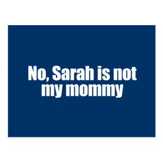 Anti-Republican - Sarah is not my mommy Post Card