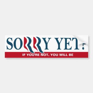 Anti Romney / Ryan Bumper- Sorry Yet? Bumper Sticker