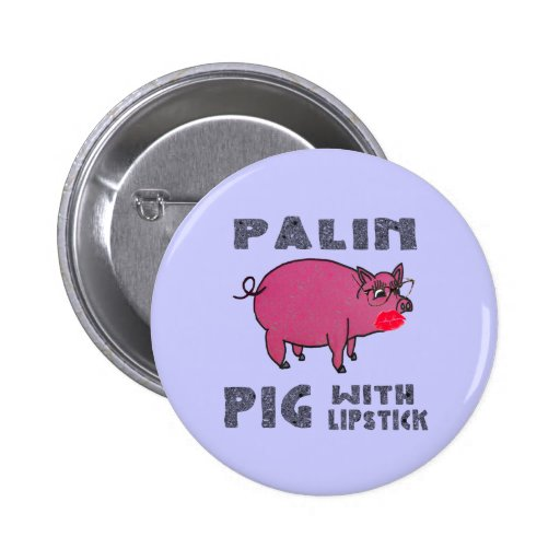 Anti Sarah Palin Pig with Lipstick Button Funny