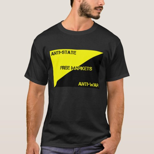 Anti-State, Anti-War, Free Markets T-Shirt