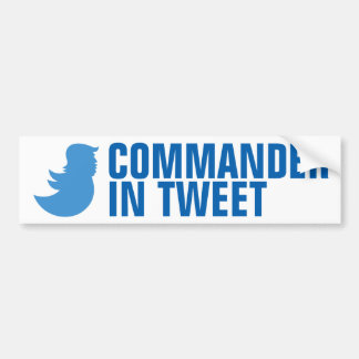 "Anti-Trump Bumper Sticker: ""Commander In Tweet"" Bumper Sticker"