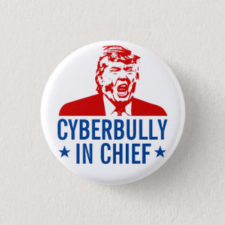 "Anti-Trump Button: ""CYBERBULLY IN CHIEF"" 3 Cm Round Badge"