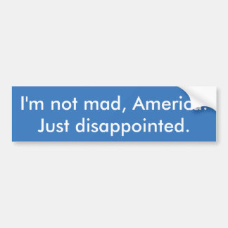 """Anti-Trump resistance """"Not Mad, Disappointed"""" Bumper Sticker"""