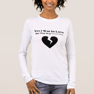 Anti Valentine Yes I Was In Love Long Sleeve T-Shirt