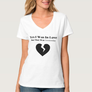 Anti Valentine Yes I Was In Love T-Shirt
