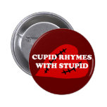 Anti-Valentine's Day: Cupid rhymes with stupid Pinback Buttons