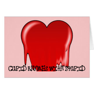 Anti-Valentine's Day: Cupid rhymes with stupid Greeting Card