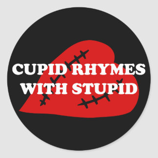 Anti-Valentine's Day: Cupid rhymes with stupid Round Sticker