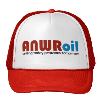 ANWR Oil: Drilling Today Protects Tomorrow Trucker Hats