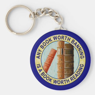Any Book Worth Banning Is A Book Worth Reading Key Chains