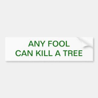 ANY FOOL CAN KILL A TREE BUMPER STICKER