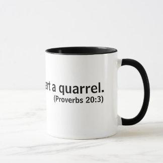 Any fool can start a quarrel (Proverb 20:3) Mug