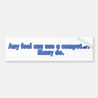 Any Fool Can Use A Computer Bumper Sticker