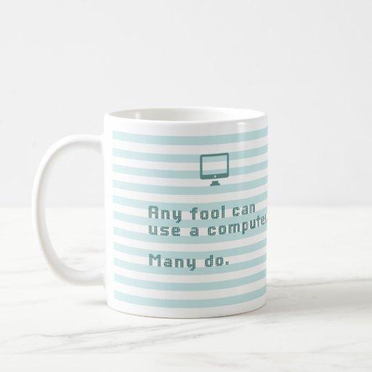 Any fool can use a computer. Many do.