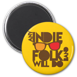 ANY indie folk band will do! 6 Cm Round Magnet