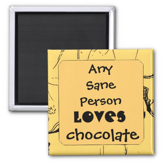 any sane person loves chocolate magnet