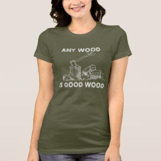 ANY WOOD IS GOOD WOOD T-Shirt