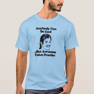 Anybody can be cool awesome takes practice T-Shirt