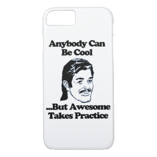Anybody can be cool but awesome takes practice iPhone 8/7 case