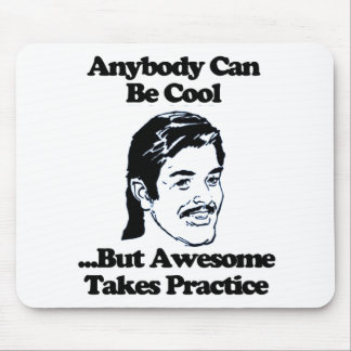 Anybody can be cool but awesome takes practice mouse pad